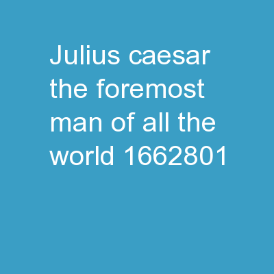 Julius Caesar: the �foremost man of all the world.�