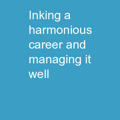 INKING A HARMONIOUS CAREER AND MANAGING IT WELL