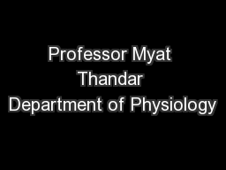 Professor Myat Thandar Department of Physiology