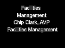 Facilities  Management Chip Clark, AVP Facilities Management