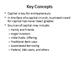 Key Concepts Capital is key for entrepreneurs.