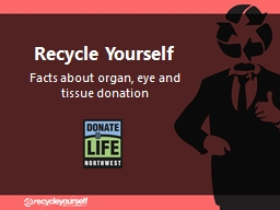Recycle  Yourself Facts about organ, eye and tissue donation