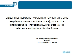 Global Price Reporting Mechanism (GPRM); ARV Drug Regulatory Status  Database  (DRS); ARV Active Ph