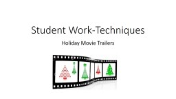Student Work-Techniques Holiday Movie Trailers