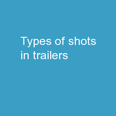 Types of Shots in Trailers PowerPoint PPT Presentation