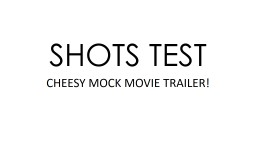 SHOTS TEST CHEESY MOCK MOVIE TRAILER!