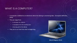 What is a computer? A  Computer is defined as an electronic device for storing or processing data.