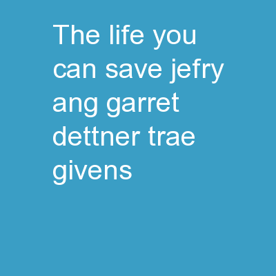 The Life You Can Save Jefry Ang, Garret Dettner, Trae Givens,