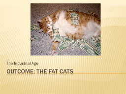 Outcome: The Fat Cats The Industrial Age PowerPoint PPT Presentation