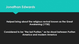 Jonathan Edwards  Helped bring about the religious revival known as the Great Awakening (1730)