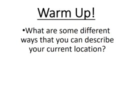 Warm Up! What are some different ways that you can describe your current location?