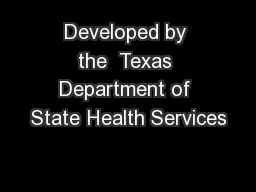 Developed by the  Texas Department of State Health Services