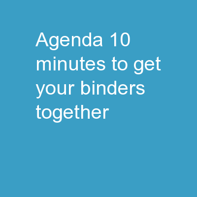 Agenda 10 minutes to get your binders together