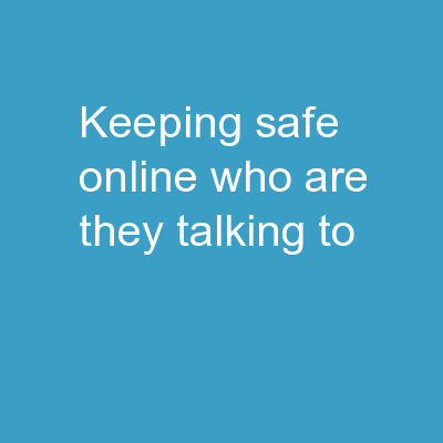 Keeping safe online Who are they talking to?