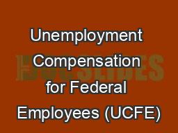 Unemployment Compensation for Federal Employees (UCFE)
