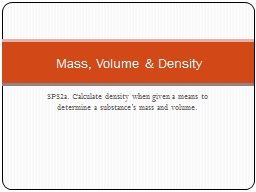 SPS2a. Calculate density when given a means to determine a substance's mass and volume.