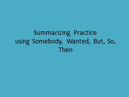 Summarizing Practice using Somebody, Wanted, But, So, Then