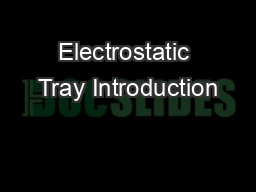 Electrostatic Tray Introduction