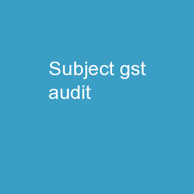 Subject     	:	 GST  Audit -