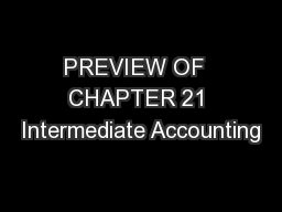 PREVIEW OF  CHAPTER 21 Intermediate Accounting