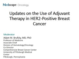 Updates on the Use of Adjuvant Therapy in HER2-Positive Breast Cancer