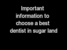 Important information to choose a best dentist in sugar land