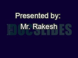 Presented by: Mr. Rakesh PowerPoint PPT Presentation