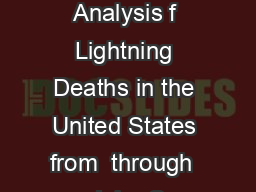 A Detailed Analysis f Lightning Deaths in the United States from  through  John S
