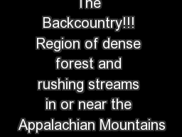 The Backcountry!!! Region of dense forest and rushing streams in or near the Appalachian Mountains