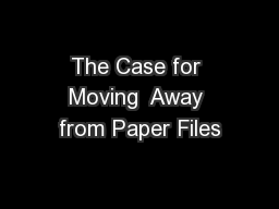 The Case for Moving  Away from Paper Files