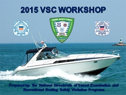 2015 VSC WORKSHOP Presented by: The National Directorate of Vessel Examination and Recreational Boa