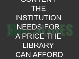 GETTING CONTENT THE INSTITUTION NEEDS FOR A PRICE THE LIBRARY CAN AFFORD