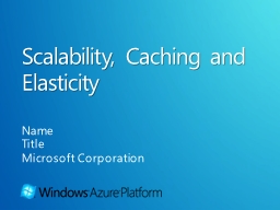 Scalability, Caching and Elasticity