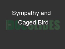 Sympathy and  Caged Bird