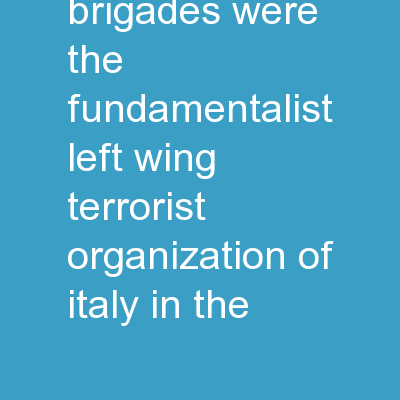 Origins  The Red Brigades were the fundamentalist left wing terrorist organization of Italy in the