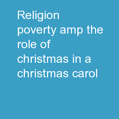 Religion, Poverty & the role of Christmas in A Christmas Carol.