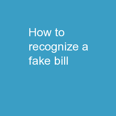 How to Recognize a Fake Bill