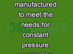 APPLICATIONS Designed and manufactured to meet the needs for constant pressure required by modern p