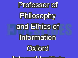Luciano Floridi Professor of Philosophy and Ethics of Information Oxford Internet Institute