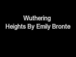 Wuthering Heights By Emily Bronte PowerPoint PPT Presentation