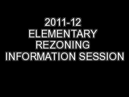 2011-12 ELEMENTARY REZONING INFORMATION SESSION
