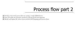 Process flow part 2 Develop a basic-level process flow for creating a simple MEMS device