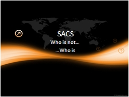 SACS Who   is  not… …