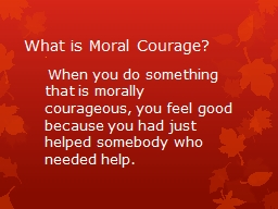 What is Moral Courage? .