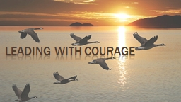 "Leading with courage ""Some of the most talented people are terrible leaders because they have a c"
