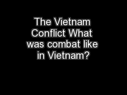 The Vietnam Conflict What was combat like in Vietnam?
