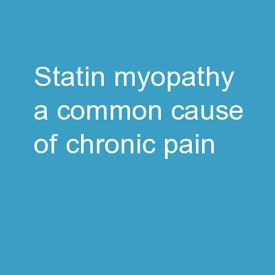 Statin Myopathy:  A common cause of chronic pain