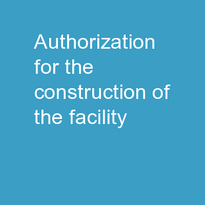Authorization for the Construction of the Facility
