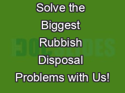 Best Tips to Solve the Biggest Rubbish Disposal Problems with Us!