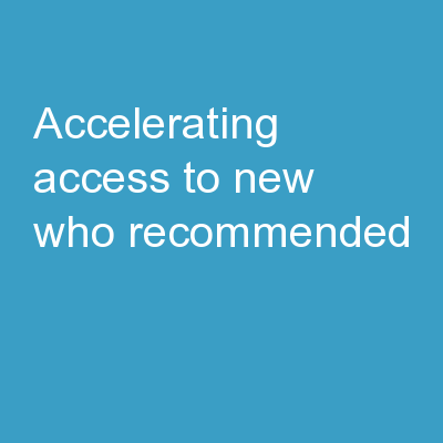 Accelerating Access to new WHO-Recommended